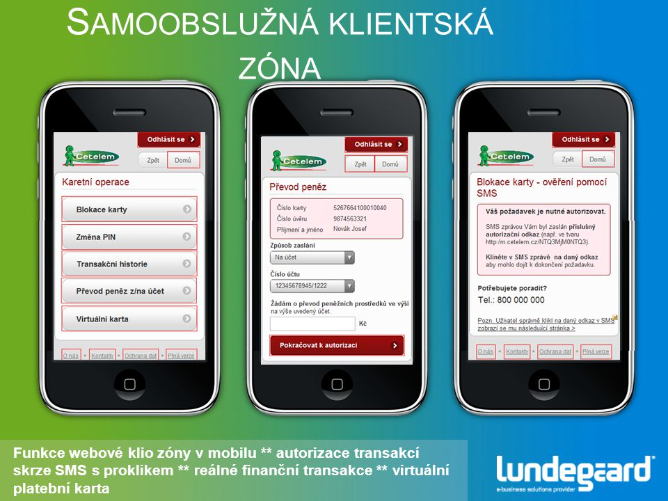 Funkce webové klio zóny v mobilu ** autorizace transakcí skrze SMS s proklikem ** reálné finanční transakce ** virtuální platební karta S AMOOBSLUŽNÁ KLIENTSKÁ ZÓNA