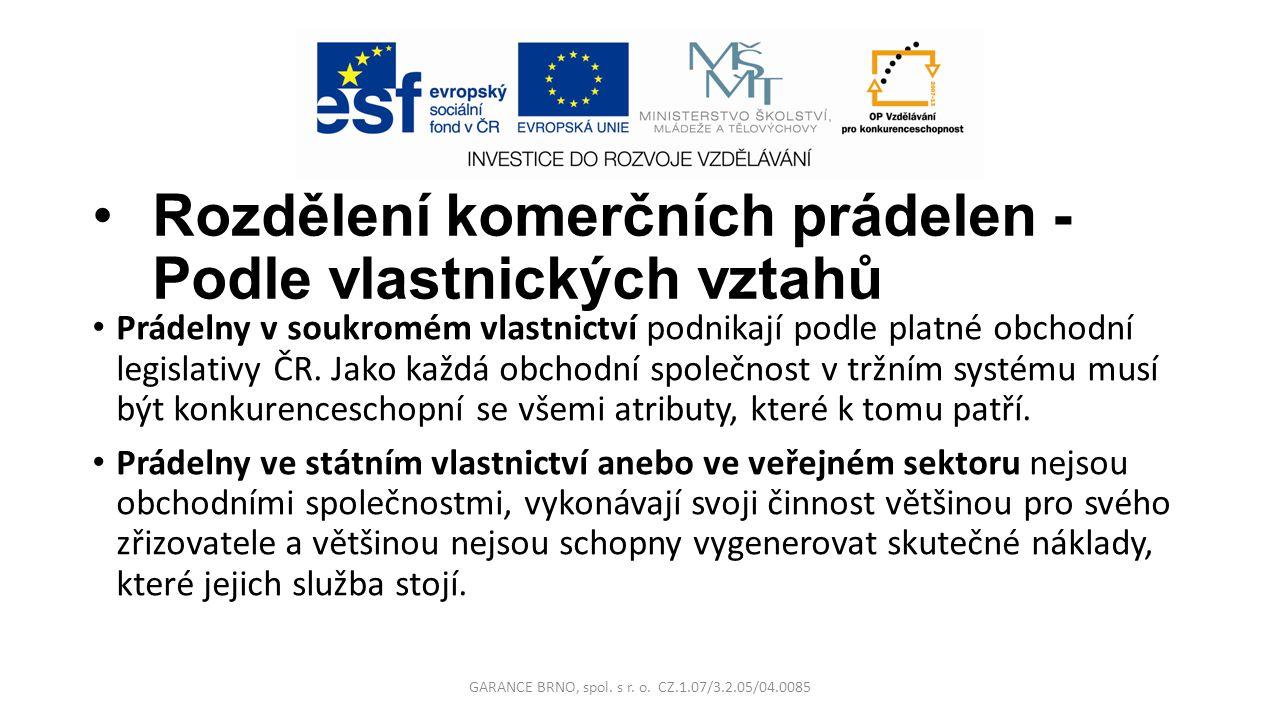 Rozdělení komerčních prádelen - Podle vlastnických vztahů Prádelny v soukromém vlastnictví podnikají podle platné obchodní legislativy ČR. Jako každá