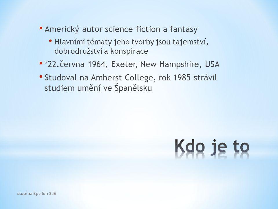 Americký autor science fiction a fantasy Hlavními tématy jeho tvorby jsou tajemství, dobrodružství a konspirace *22.června 1964, Exeter, New Hampshire, USA Studoval na Amherst College, rok 1985 strávil studiem umění ve Španělsku skupina Epsilon 2.B