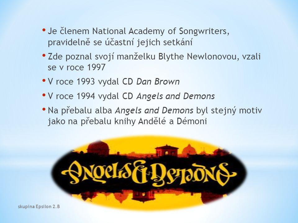 Je členem National Academy of Songwriters, pravidelně se účastní jejich setkání Zde poznal svojí manželku Blythe Newlonovou, vzali se v roce 1997 V roce 1993 vydal CD Dan Brown V roce 1994 vydal CD Angels and Demons Na přebalu alba Angels and Demons byl stejný motiv jako na přebalu knihy Andělé a Démoni skupina Epsilon 2.B