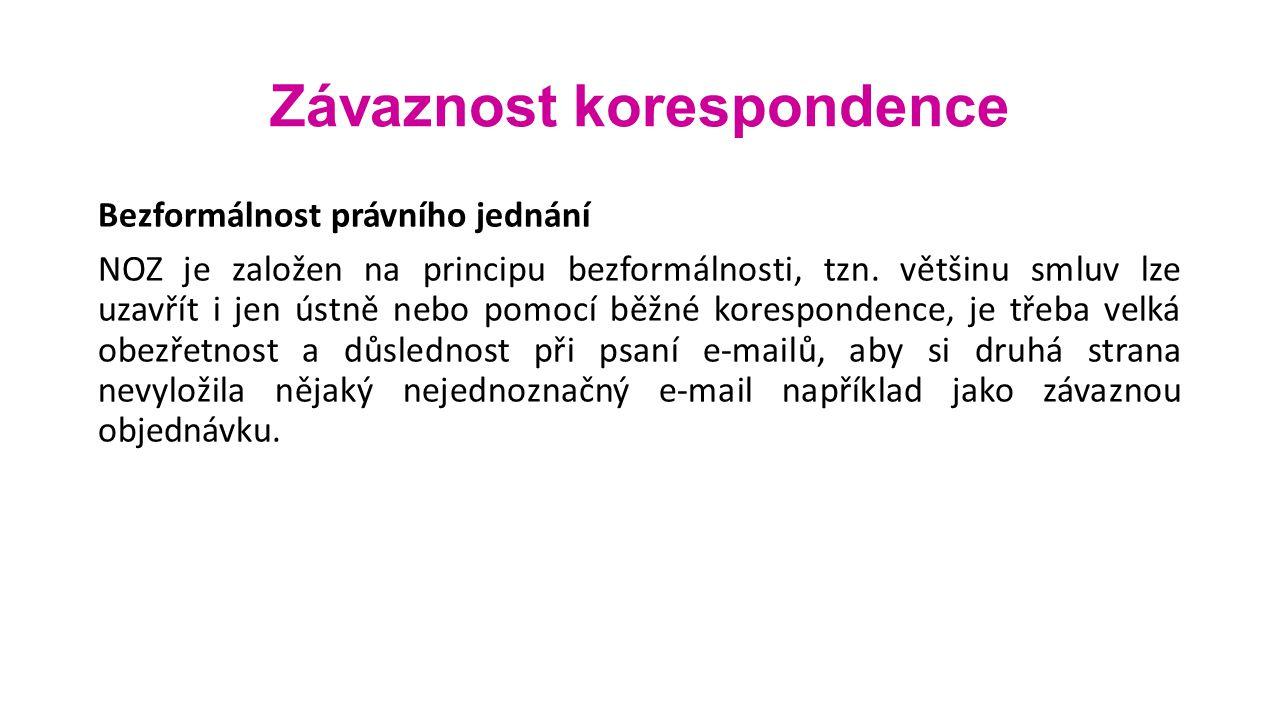 Závaznost korespondence Bezformálnost právního jednání NOZ je založen na principu bezformálnosti, tzn.