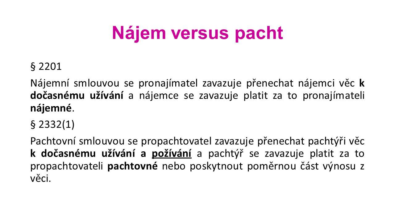 Nájem versus pacht § 2201 Nájemní smlouvou se pronajímatel zavazuje přenechat nájemci věc k dočasnému užívání a nájemce se zavazuje platit za to prona
