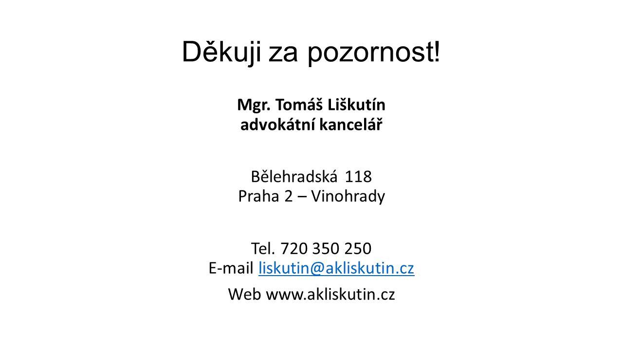 Děkuji za pozornost! Mgr. Tomáš Liškutín advokátní kancelář Bělehradská 118 Praha 2 – Vinohrady Tel. 720 350 250 E-mail liskutin@akliskutin.czliskutin