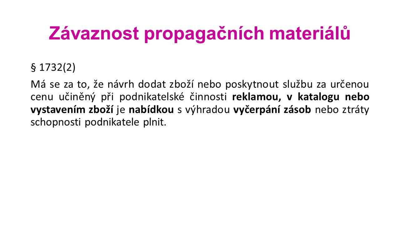 Závaznost propagačních materiálů § 1732(2) Má se za to, že návrh dodat zboží nebo poskytnout službu za určenou cenu učiněný při podnikatelské činnosti