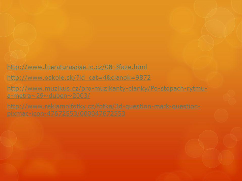 http://www.literaturaspse.ic.cz/08-3faze.html http://www.oskole.sk/?id_cat=4&clanok=9872 http://www.muzikus.cz/pro-muzikanty-clanky/Po-stopach-rytmu-