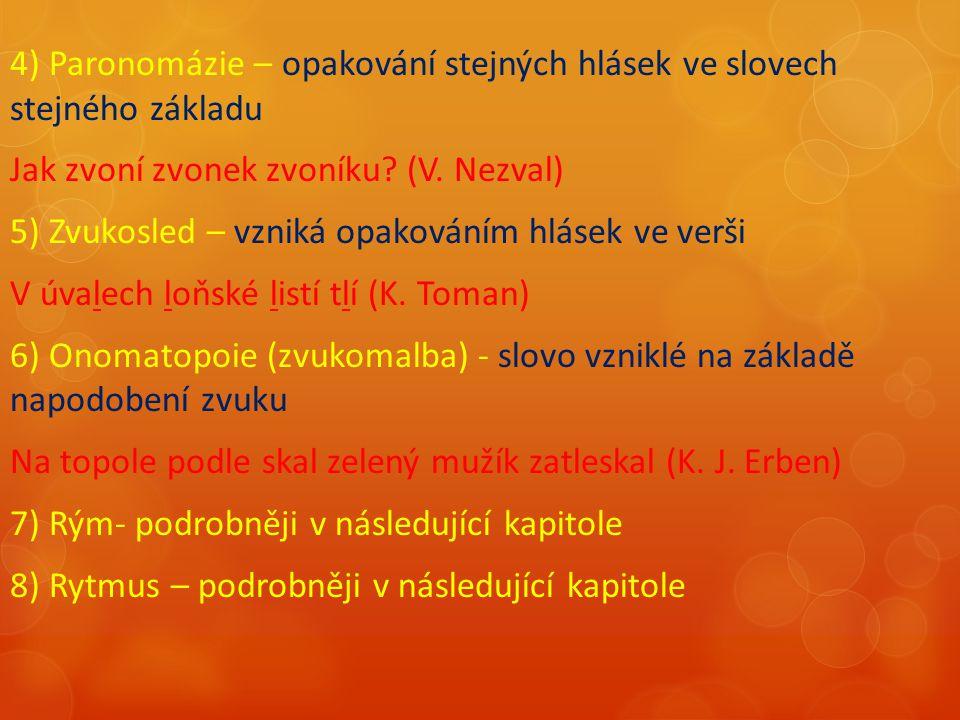 4) Paronomázie – opakování stejných hlásek ve slovech stejného základu Jak zvoní zvonek zvoníku? (V. Nezval) 5) Zvukosled – vzniká opakováním hlásek v