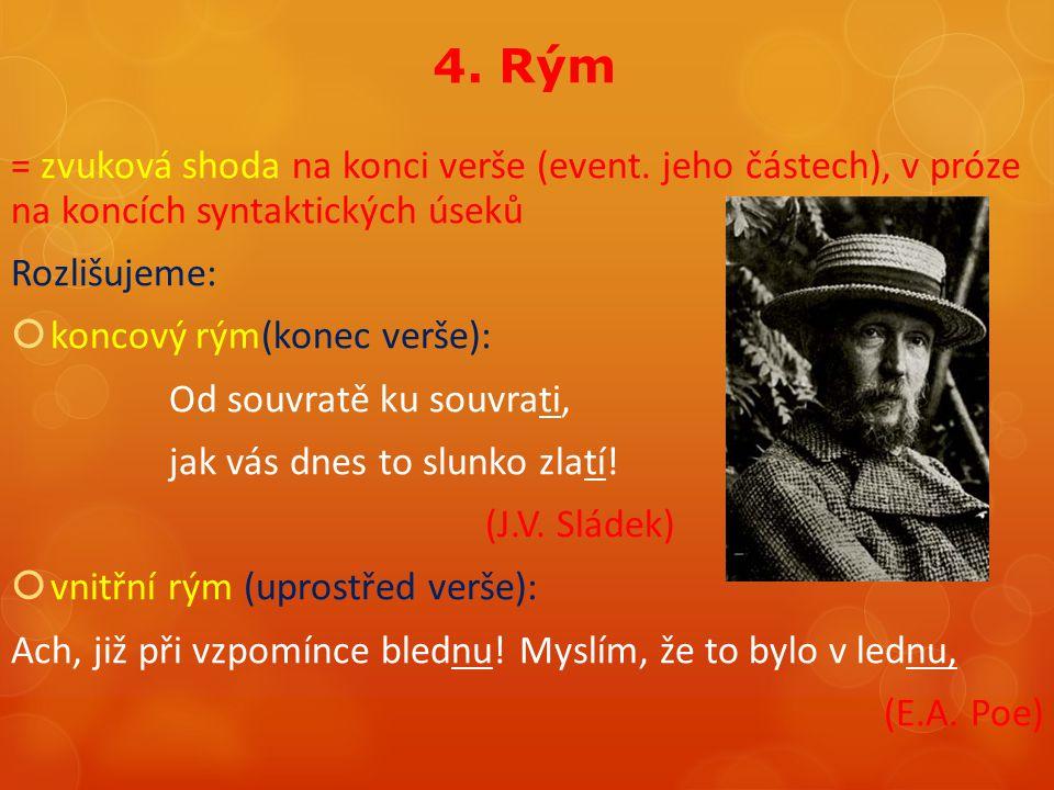 4. Rým = zvuková shoda na konci verše (event. jeho částech), v próze na koncích syntaktických úseků Rozlišujeme:  koncový rým(konec verše): Od souvra