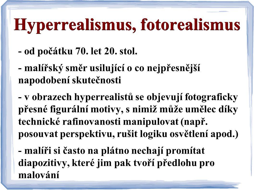 - hyperrealismus získal nejvíce stoupenců v USA - např.