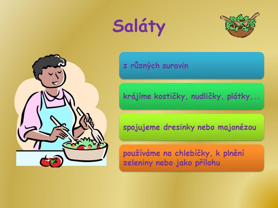 Saláty z různých surovinkrájíme kostičky, nudličky, plátky,..spojujeme dresinky nebo majonézou používáme na chlebíčky, k plnění zeleniny nebo jako pří