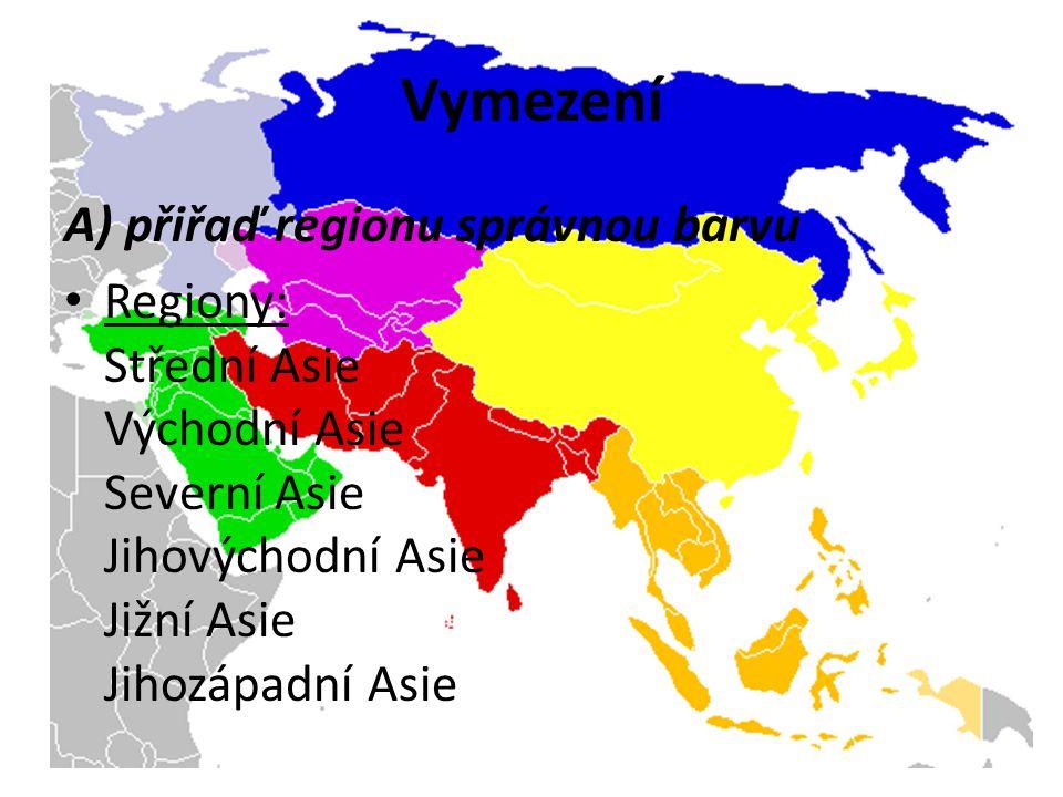 Vymezení A) přiřaď regionu správnou barvu Regiony: Střední Asie Východní Asie Severní Asie Jihovýchodní Asie Jižní Asie Jihozápadní Asie