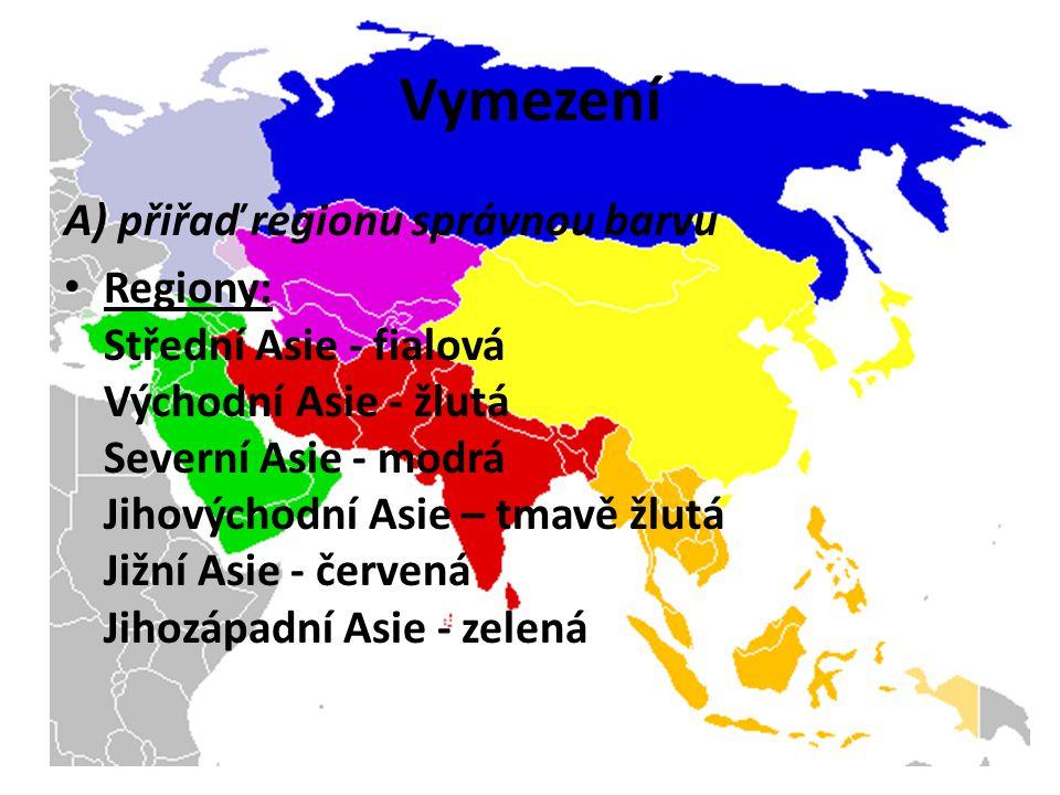 Vymezení A) přiřaď regionu správnou barvu Regiony: Střední Asie - fialová Východní Asie - žlutá Severní Asie - modrá Jihovýchodní Asie – tmavě žlutá Jižní Asie - červená Jihozápadní Asie - zelená