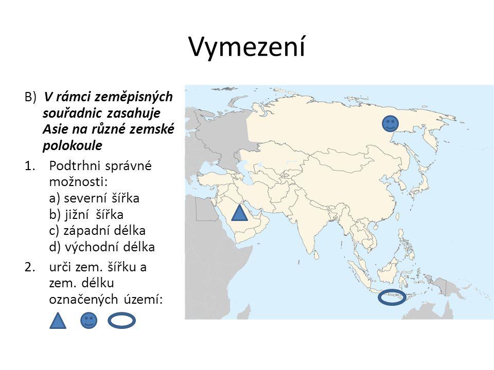 Vymezení B) V rámci zeměpisných souřadnic zasahuje Asie na různé zemské polokoule 1.Podtrhni správné možnosti: a) severní šířka b) jižní šířka c) západní délka d) východní délka 2.urči zem.