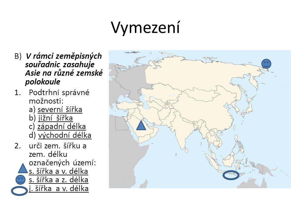 Vymezení B) V rámci zeměpisných souřadnic zasahuje Asie na různé zemské polokoule 1.Podtrhni správné možnosti: a) severní šířka b) jižní šířka c) zápa