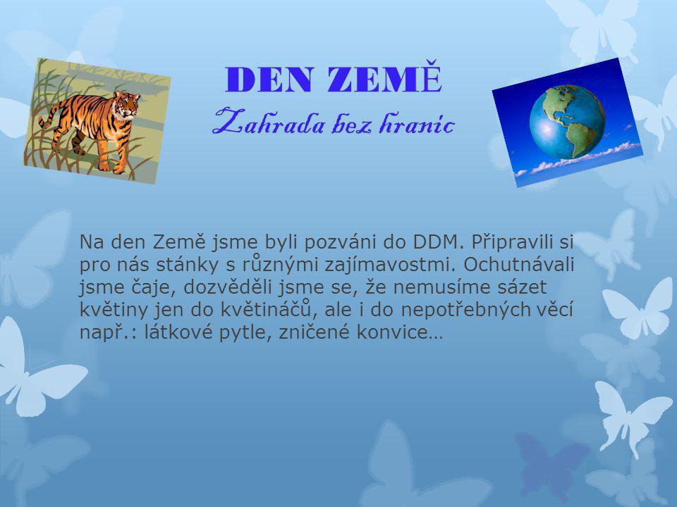 DEN ZEM Ě Zahrada bez hranic Na den Země jsme byli pozváni do DDM.