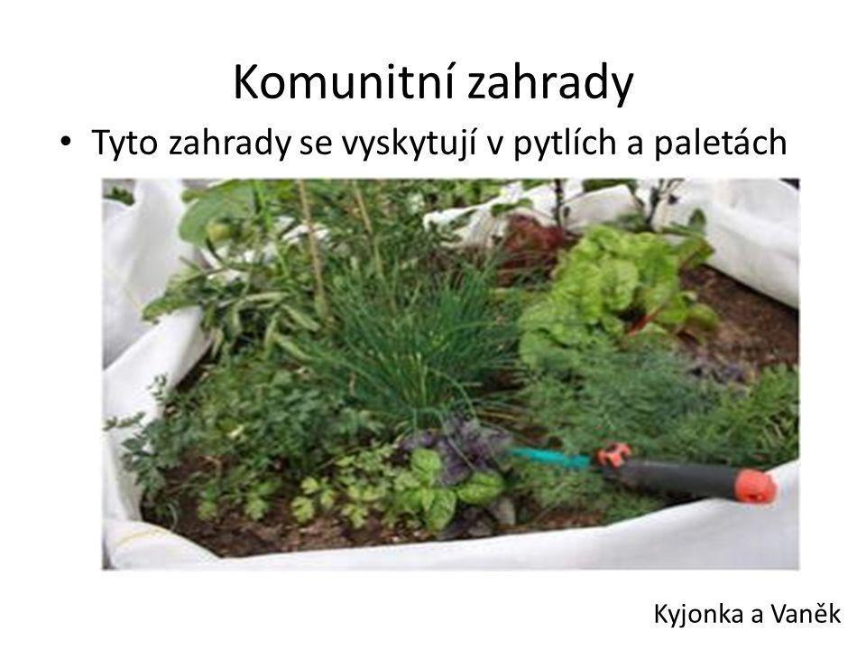 Komunitní zahrady Tyto zahrady se vyskytují v pytlích a paletách Kyjonka a Vaněk