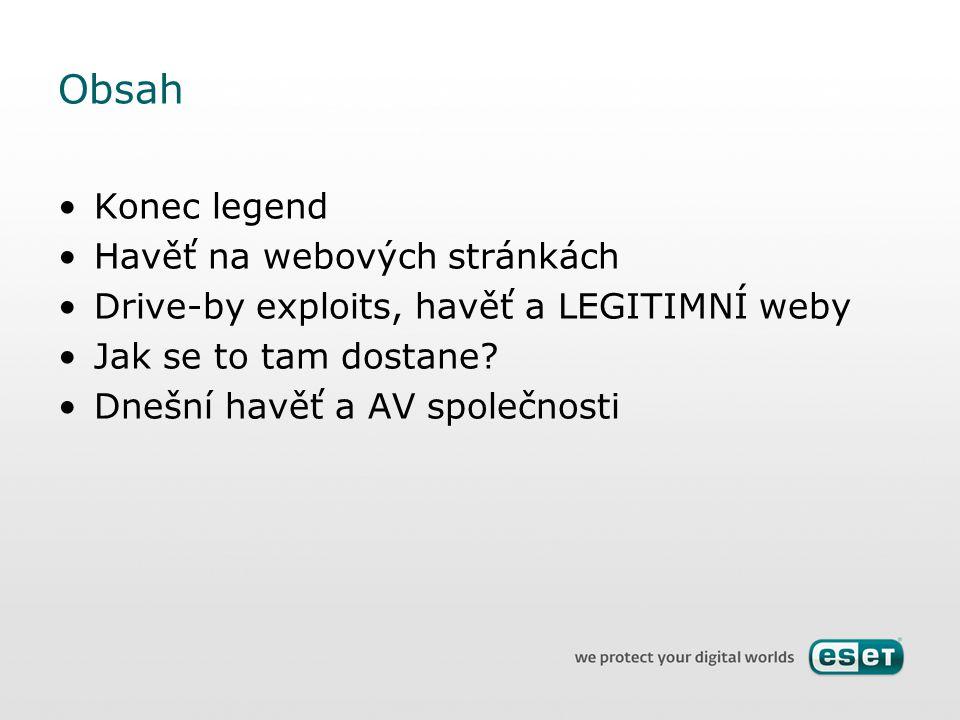 Obsah Konec legend Havěť na webových stránkách Drive-by exploits, havěť a LEGITIMNÍ weby Jak se to tam dostane? Dnešní havěť a AV společnosti