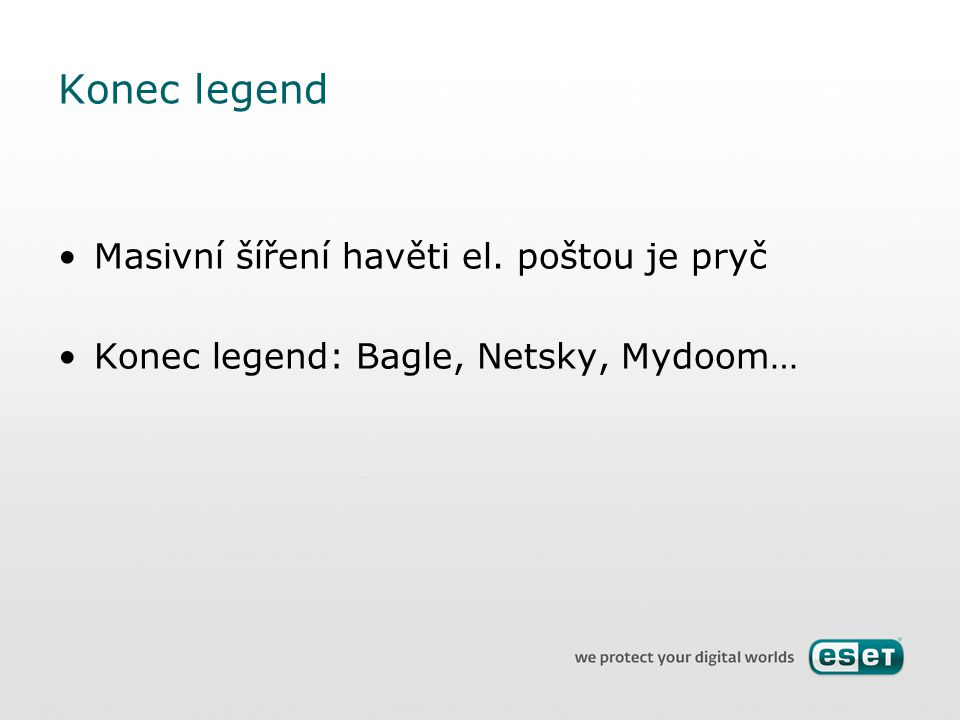 Konec legend Masivní šíření havěti el. poštou je pryč Konec legend: Bagle, Netsky, Mydoom…