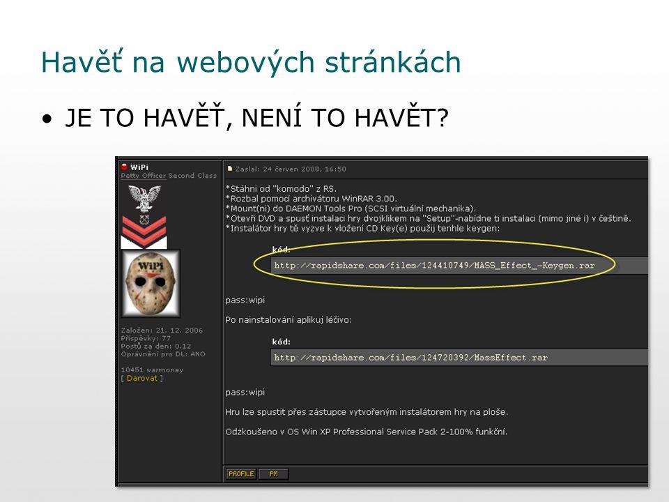 Varianta B: neprolinkovaná webová stránka –provázáno se spamem –aplikování soc.inženýrství –využití serveru jako download serveru pro havěť Havěť na LEGITIMNÍCH stránkách