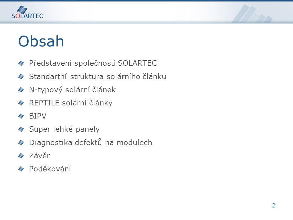2 Obsah Představení společnosti SOLARTEC Standartní struktura solárního článku N-typový solární článek REPTILE solární články BIPV Super lehké panely Diagnostika defektů na modulech Závěr Poděkování