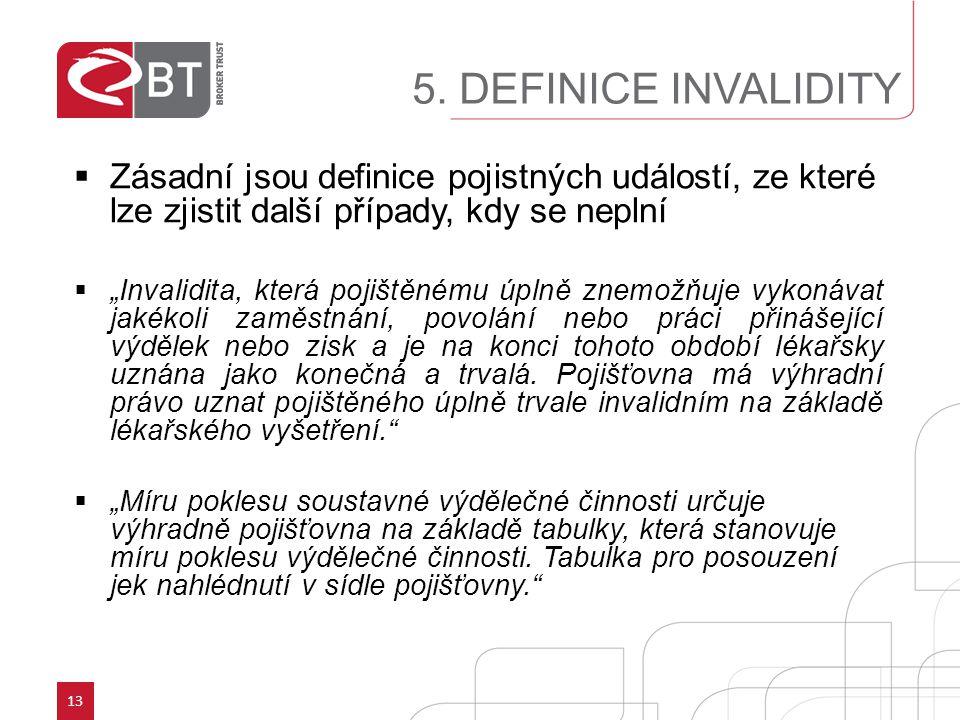 """13 5. DEFINICE INVALIDITY  Zásadní jsou definice pojistných událostí, ze které lze zjistit další případy, kdy se neplní  """"Invalidita, která pojištěn"""