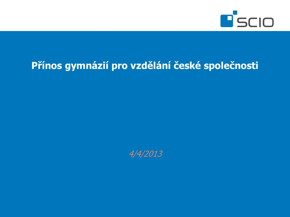 Přínos gymnázií pro vzdělání české společnosti 4/4/2013