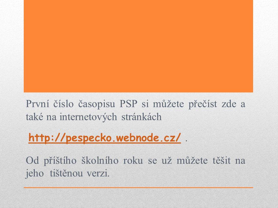 První číslo časopisu PSP si můžete přečíst zde a také na internetových stránkách http://pespecko.webnode.cz/.