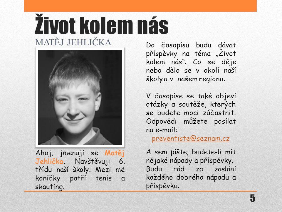 Ahoj, jmenuji se Matěj Jehlička.Navštěvuji 6. třídu naší školy.
