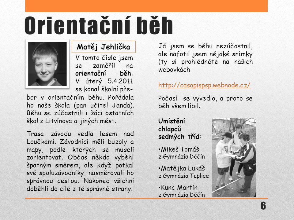 Umístění chlapců sedmých tříd: Mikeš Tomáš z Gymnázia Děčín Matějka Lukáš z Gymnázia Teplice Kunc Martin z Gymnázia Děčín bor v orientačním běhu.