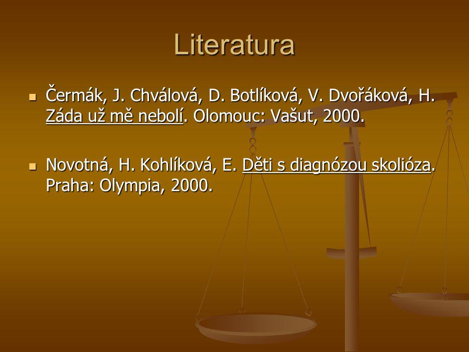 Literatura Čermák, J. Chválová, D. Botlíková, V. Dvořáková, H. Záda už mě nebolí. Olomouc: Vašut, 2000. Čermák, J. Chválová, D. Botlíková, V. Dvořákov