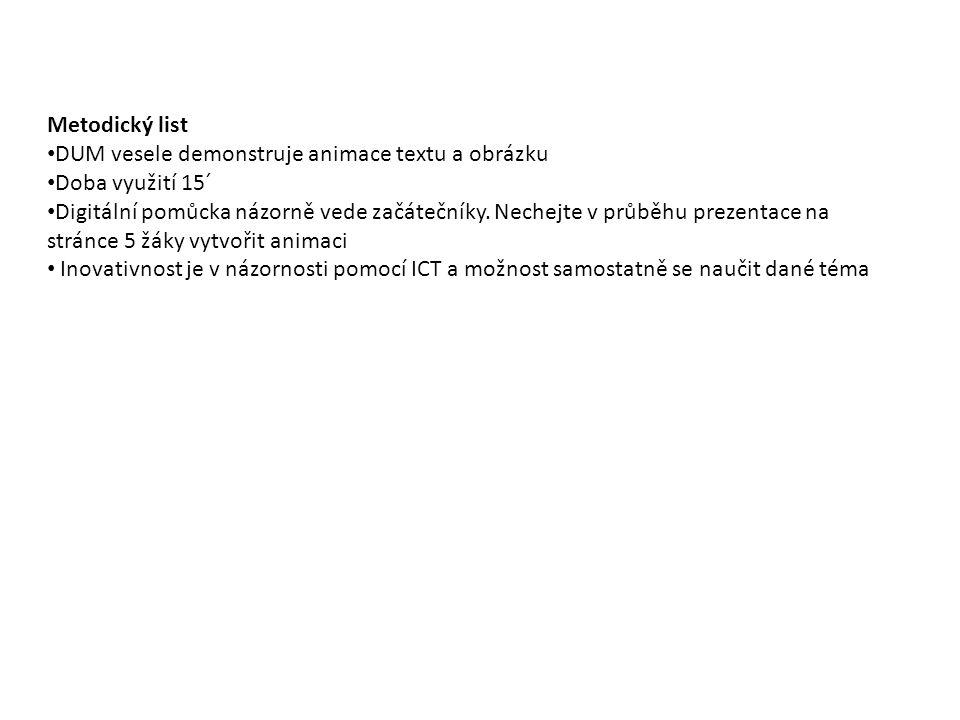 Metodický list DUM vesele demonstruje animace textu a obrázku Doba využití 15´ Digitální pomůcka názorně vede začátečníky.
