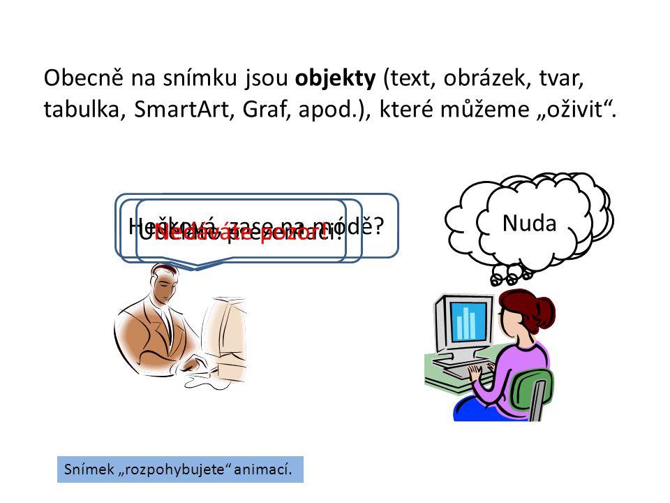 """Obecně na snímku jsou objekty (text, obrázek, tvar, tabulka, SmartArt, Graf, apod.), které můžeme """"oživit ."""