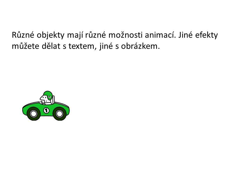 1.Vyberte objekt 2.Animace→Vlastní animace 3.Přidat efekt→Počátek 4.Bohatá nabídka 5.Pak nastavení efektu 6.Vyzkoušejte animaci 7.Témuž objektu přidejte zdůraznění 8.Vyzkoušejte 9.Témuž objektu přidejte Konec