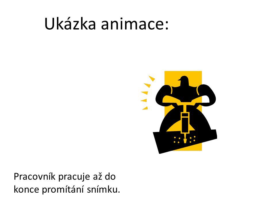 Animace má smysl, podporuje-li prezentaci.Jinak odvádí pozornost a rozptyluje.