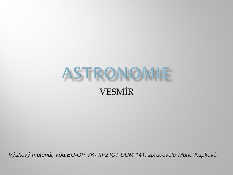 VESMÍR Výukový materiál, kód:EU-OP VK- III/2 ICT DUM 141, zpracovala Marie Kupková