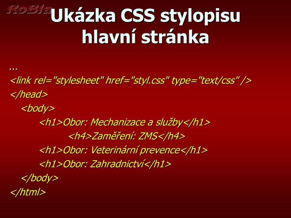 Ukázka CSS stylopisu hlavní stránka... </head> Obor: Mechanizace a služby Obor: Mechanizace a služby Zaměření: ZMS Zaměření: ZMS Obor: Veterinární pre