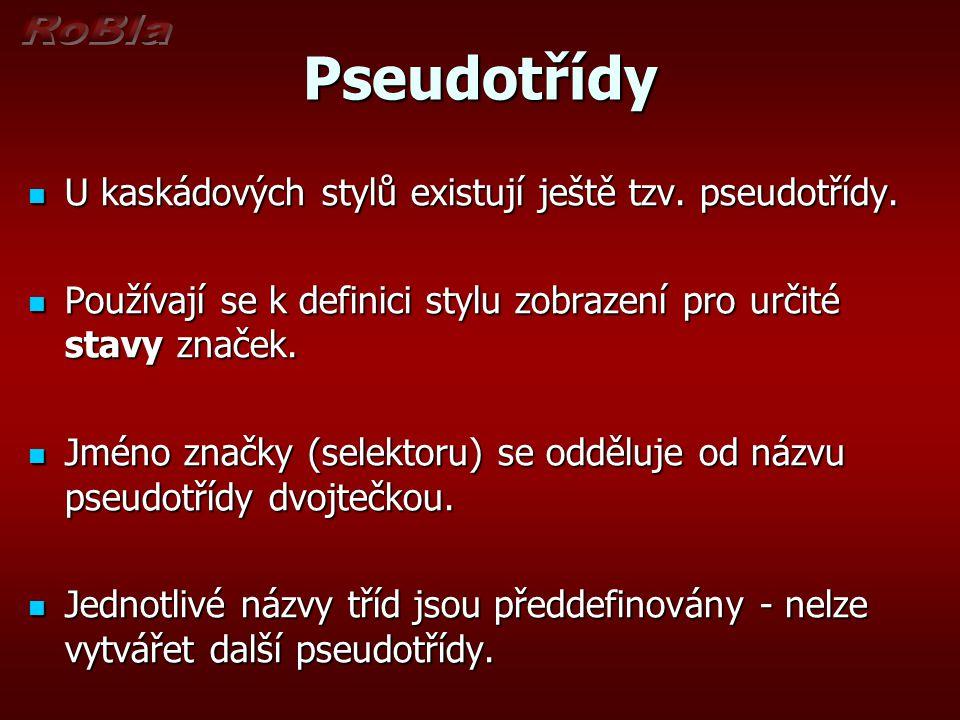Pseudotřídy U kaskádových stylů existují ještě tzv. pseudotřídy. U kaskádových stylů existují ještě tzv. pseudotřídy. Používají se k definici stylu zo
