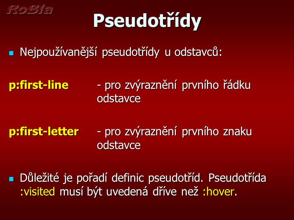 Pseudotřídy Nejpoužívanější pseudotřídy u odstavců: Nejpoužívanější pseudotřídy u odstavců: p:first-line- pro zvýraznění prvního řádku odstavce p:firs