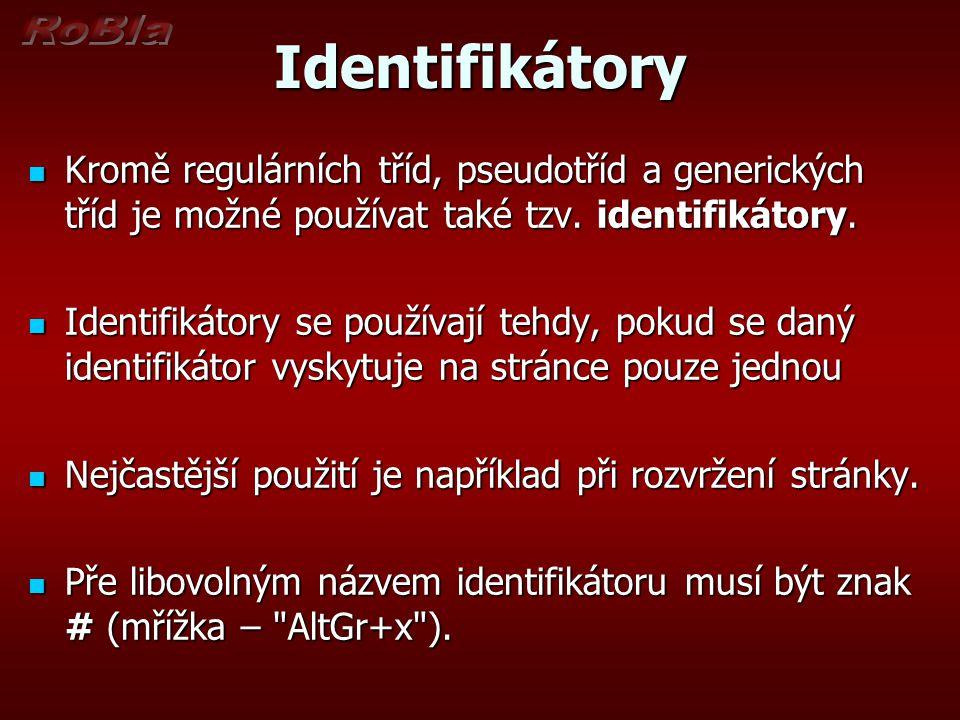 Identifikátory - ukázka #obal { background-color: #bfbfbf; width: 1012px; margin: 0px auto 0px auto;} Do dané stránky se zapíše pomocí parametru id= nazev_identifikatoru .......