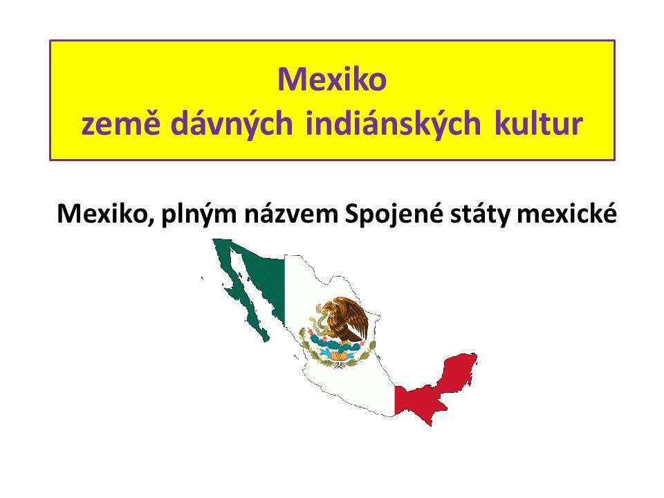 Mexiko země dávných indiánských kultur Mexiko, plným názvem Spojené státy mexické