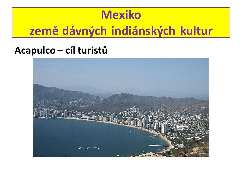 Mexiko země dávných indiánských kultur Acapulco – cíl turistů