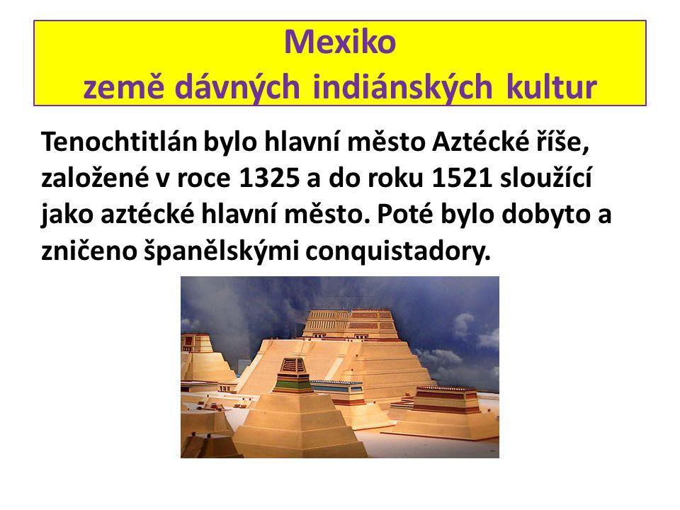 Tenochtitlán bylo hlavní město Aztécké říše, založené v roce 1325 a do roku 1521 sloužící jako aztécké hlavní město. Poté bylo dobyto a zničeno španěl