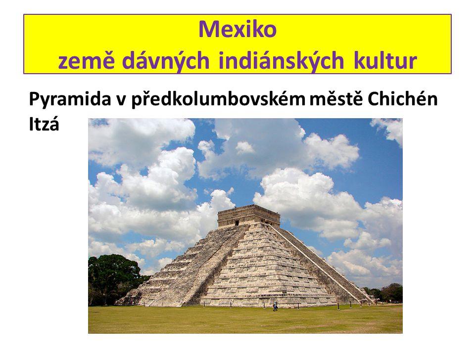Mexiko země dávných indiánských kultur Pyramida v předkolumbovském městě Chichén Itzá