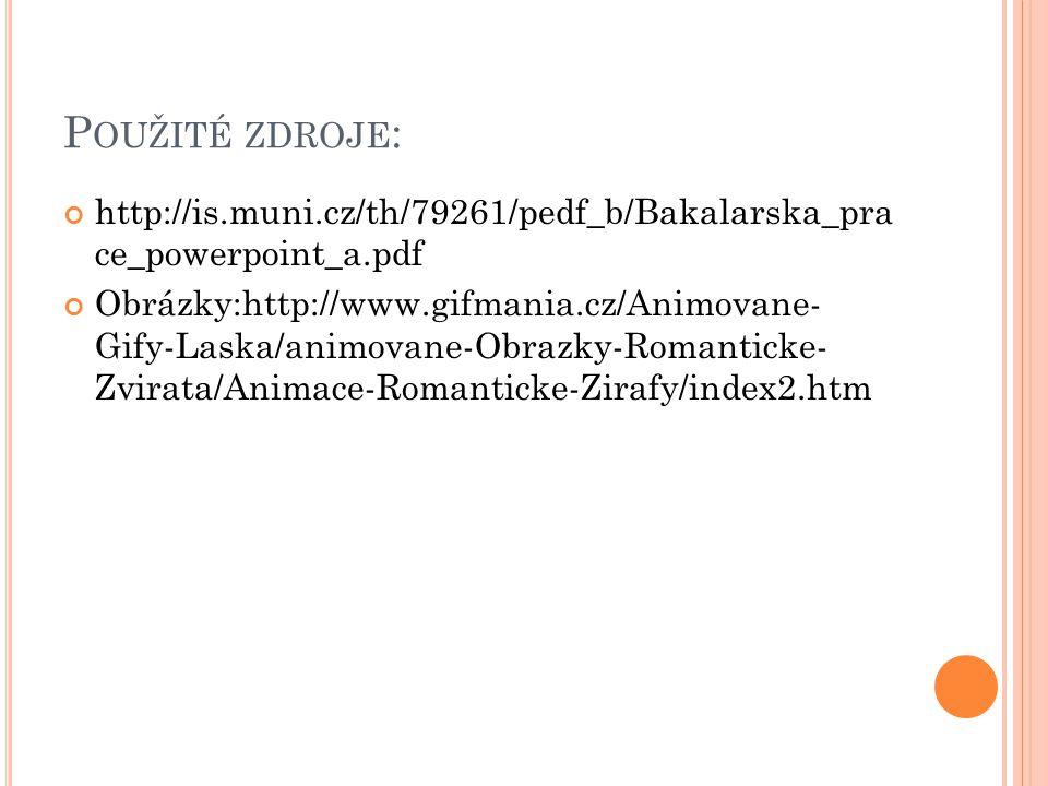 P OUŽITÉ ZDROJE : http://is.muni.cz/th/79261/pedf_b/Bakalarska_pra ce_powerpoint_a.pdf Obrázky:http://www.gifmania.cz/Animovane- Gify-Laska/animovane-Obrazky-Romanticke- Zvirata/Animace-Romanticke-Zirafy/index2.htm