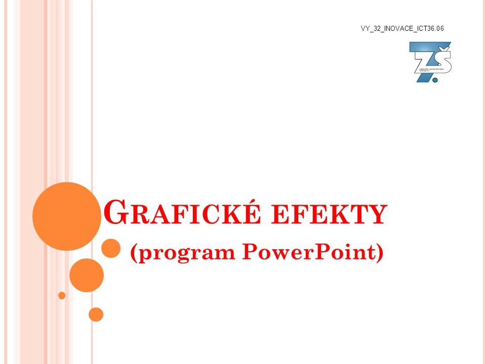 G RAFICKÉ EFEKTY (program PowerPoint) VY_32_INOVACE_ICT36.06