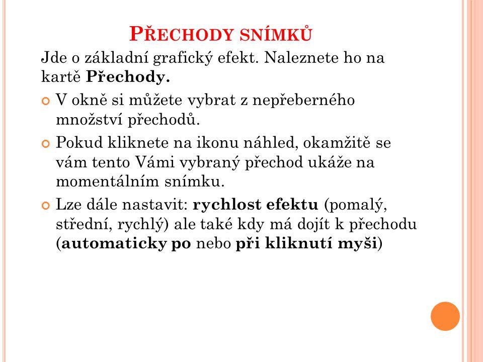P ŘECHODY SNÍMKŮ Úkol č.1: Otevřete si Vámi již jakoukoliv vytvořenou prezentaci a zkuste navolit různé přechody snímků.