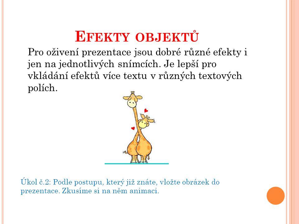 E FEKTY OBJEKTŮ Úkol č.2: Podle postupu, který již znáte, vložte obrázek do prezentace.