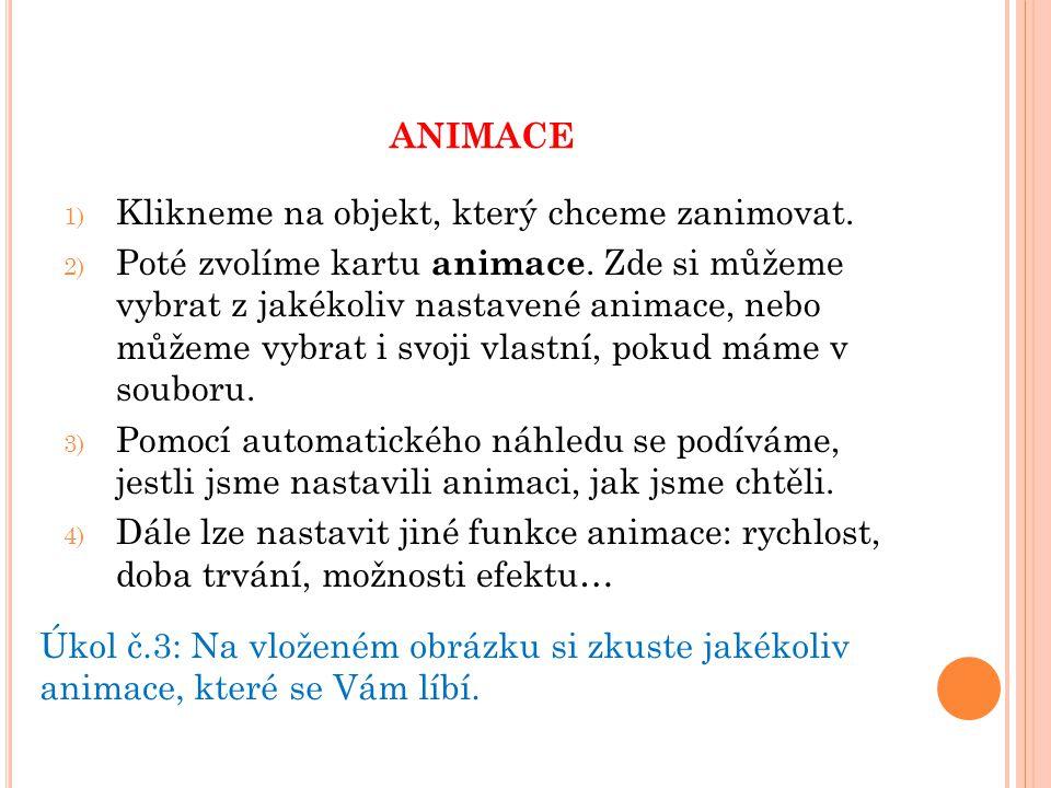 ANIMACE 1) Klikneme na objekt, který chceme zanimovat.