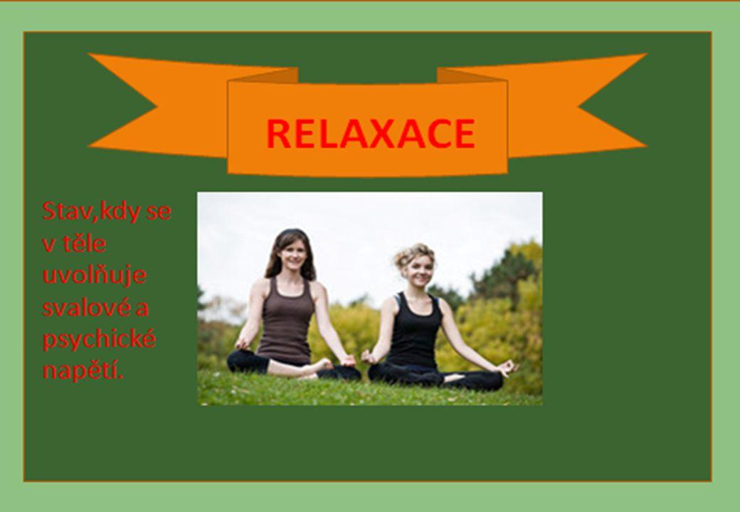 RELAXACE Stav,kdy se v těle uvolňuje svalové a psychické napětí.