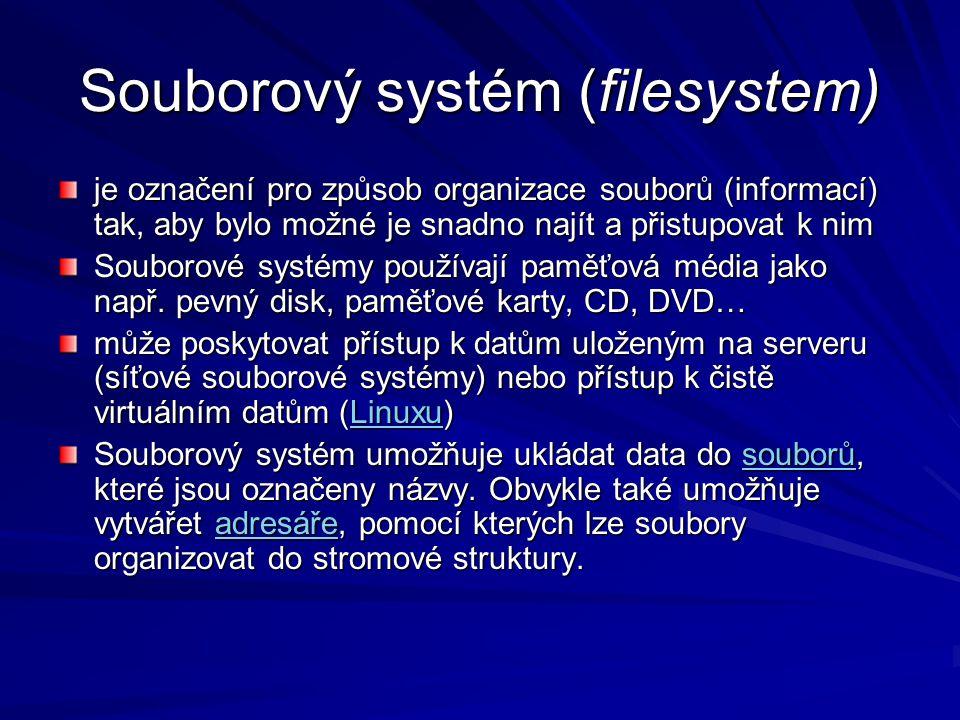 Souborový systém (filesystem) je označení pro způsob organizace souborů (informací) tak, aby bylo možné je snadno najít a přistupovat k nim Souborové systémy používají paměťová média jako např.
