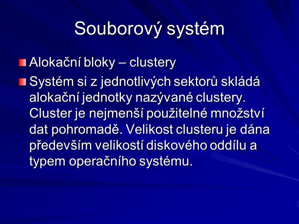 Souborový systém Alokační bloky – clustery Systém si z jednotlivých sektorů skládá alokační jednotky nazývané clustery. Cluster je nejmenší použitelné